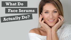 What Do Face Serums Actually Do?